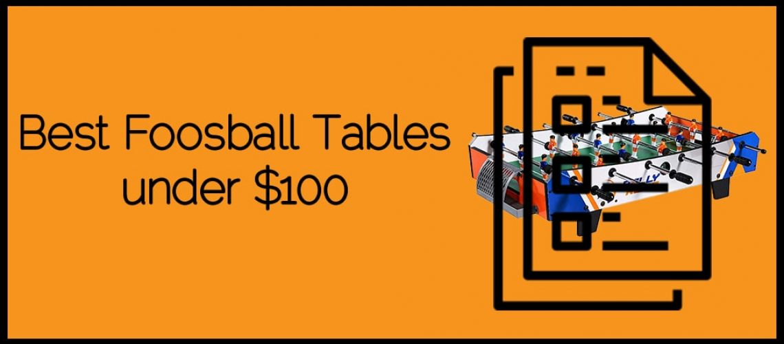 Best Foosball Tables under $100