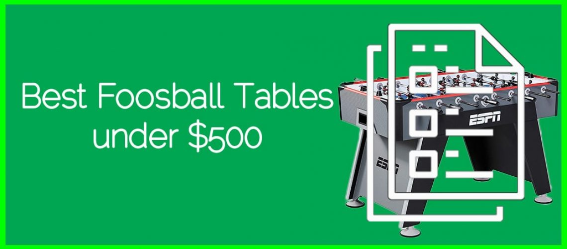 Best Foosball Tables under $500