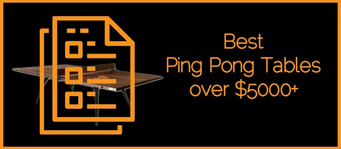 Best Ping Pong Tables over $5000+