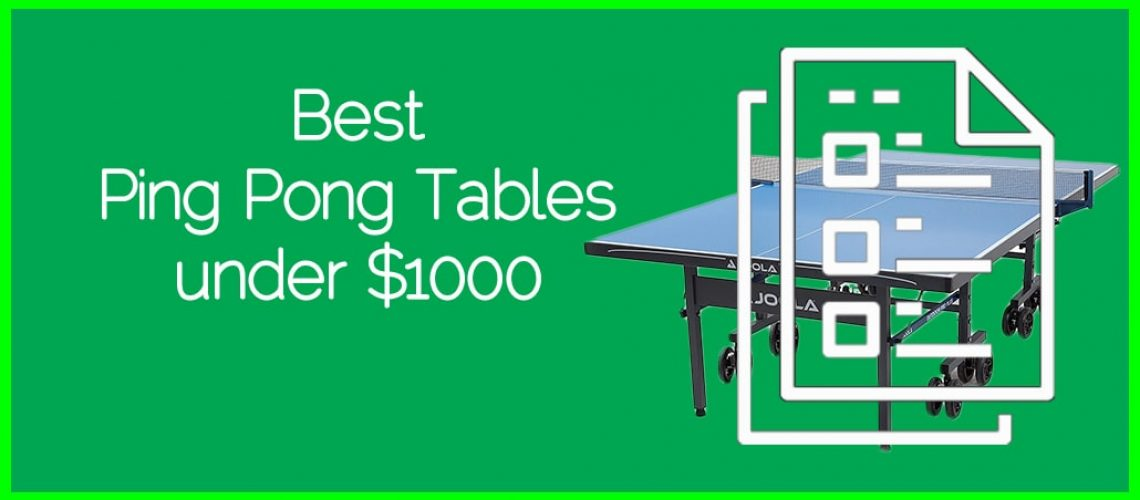 Best Ping Pong Tables under $1000