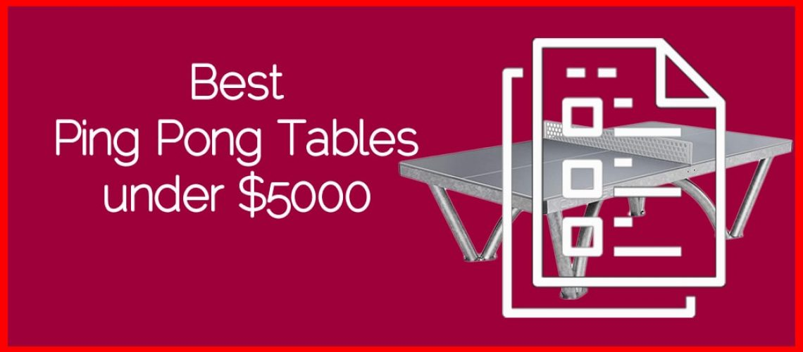 Best Ping Pong Tables under $5000