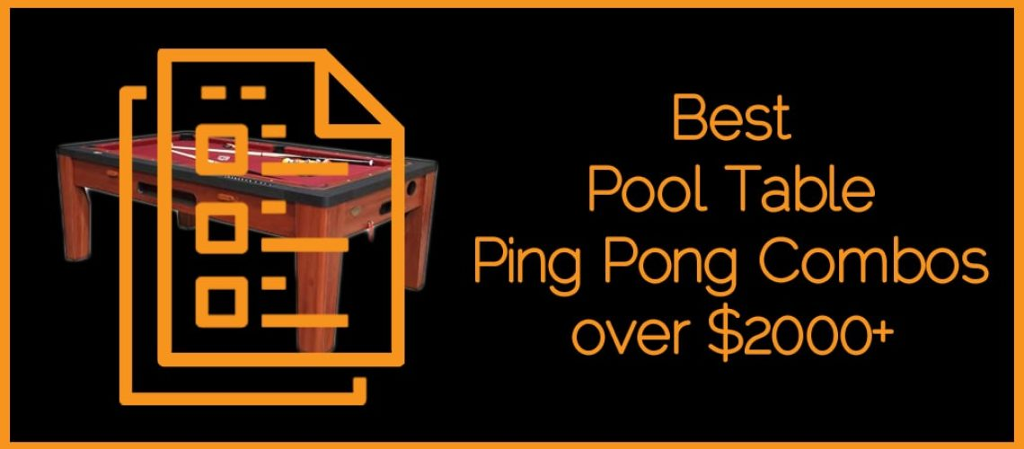 Best Pool Table Ping Pong Combos over $2000+