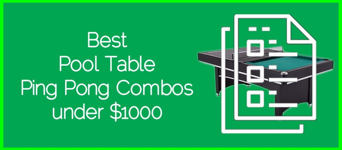 Best Pool Table Ping Pong Combos under $1000