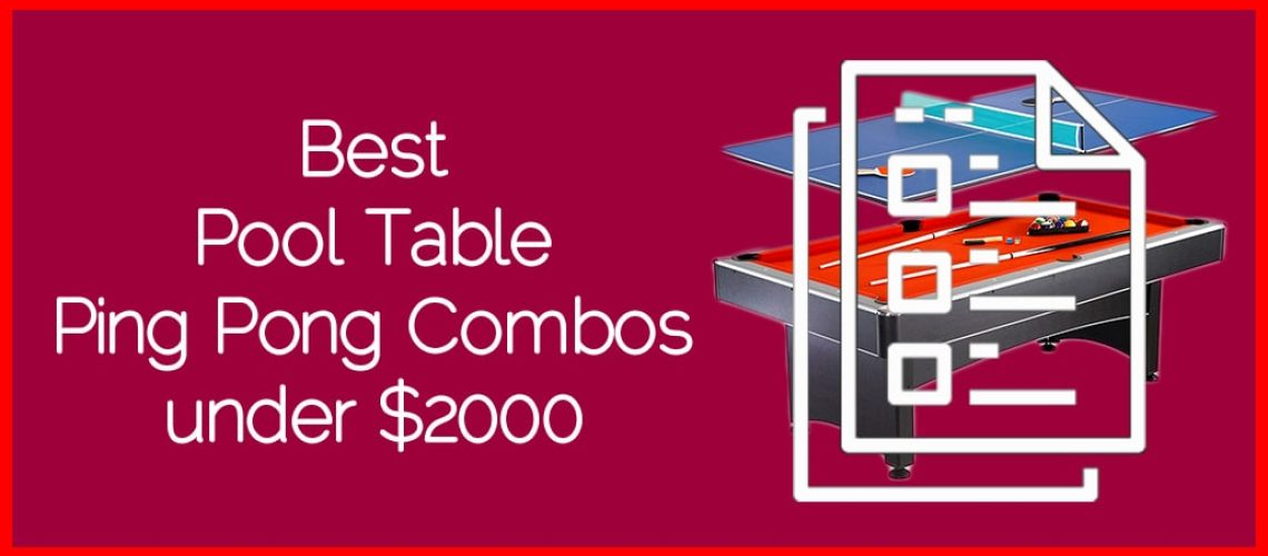 Best Pool Table Ping Pong Combos under $2000